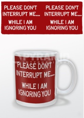 Please Don't Interrupt Me... While I'm Ignoring You Mug