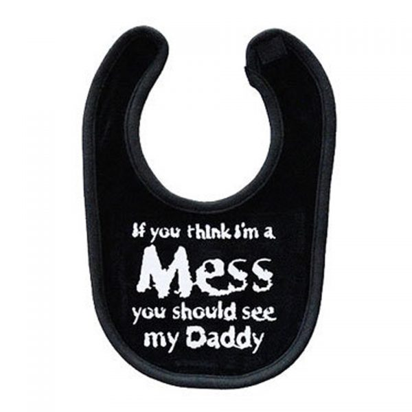 If You Think I'm A Mess You Should See Daddy Baby Bib